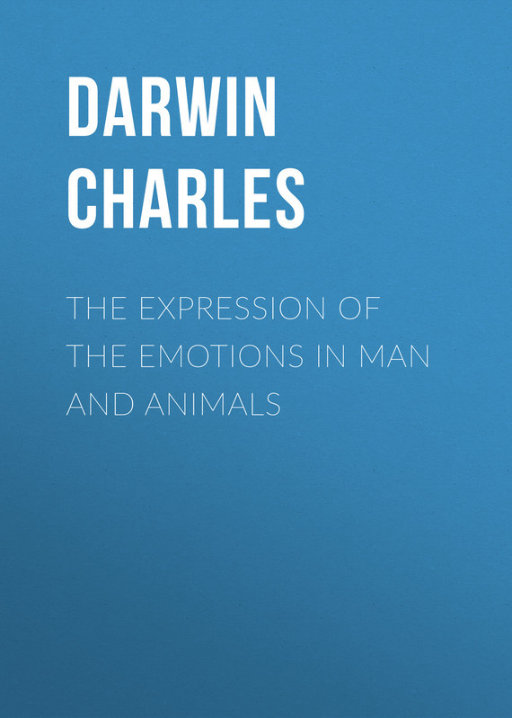 Чарльз Дарвин The Expression of the Emotions in Man and Animals