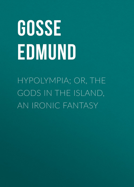 Gosse Edmund Hypolympia; Or, The Gods in the Island, an Ironic Fantasy gosse edmund raleigh