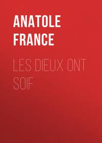 Anatole France - Les Dieux ont soif