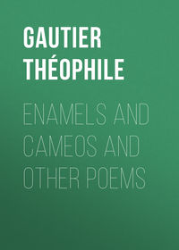 Gautier Th?ophile - Enamels and Cameos and other Poems
