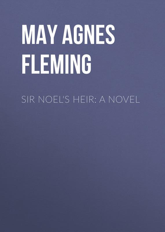 May Agnes Fleming Sir Noel's Heir: A Novel цена 2017