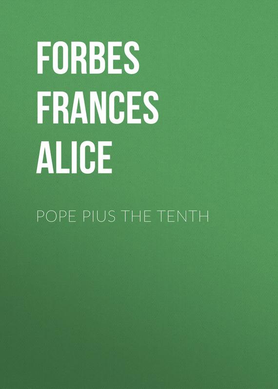 Обложка книги Pope Pius the Tenth, автор Forbes Frances Alice