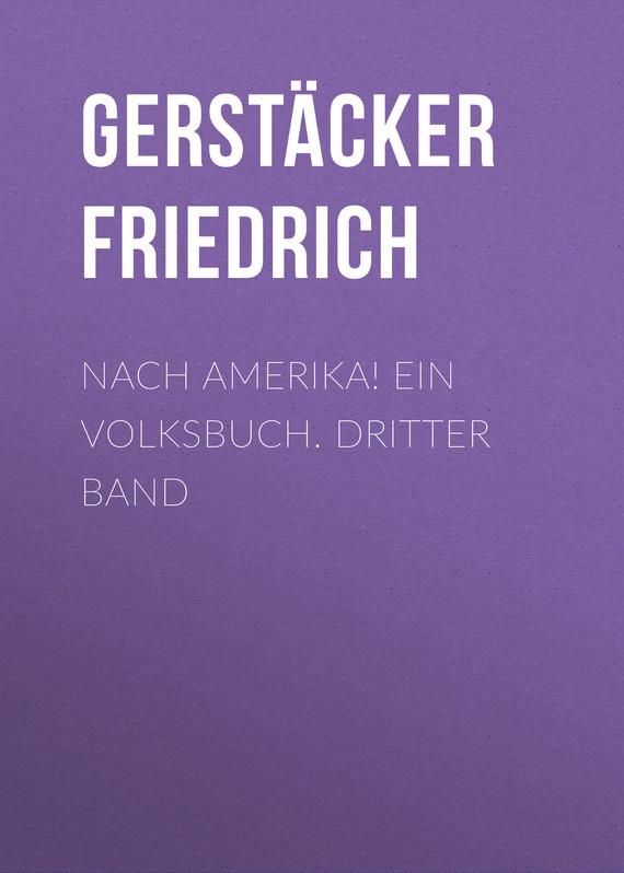 Gerstäcker Friedrich Nach Amerika! Ein Volksbuch. Dritter Band лео ашер ein jahr ohne liebe