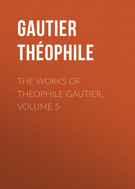 Gautier Théophile The Works of Theophile Gautier, Volume 5 knights of sidonia volume 6