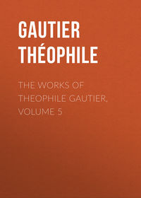 Gautier Th?ophile - The Works of Theophile Gautier, Volume 5