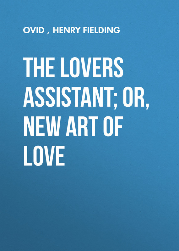 Henry Fielding. The Lovers Assistant; Or, New Art of Love