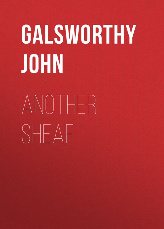 Galsworthy John. Another Sheaf