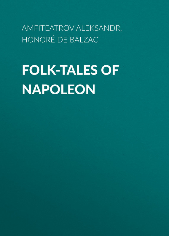 Оноре де Бальзак Folk-Tales of Napoleon monsters of folk monsters of folk monsters of folk