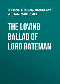 Чарльз Диккенс - The Loving Ballad of Lord Bateman