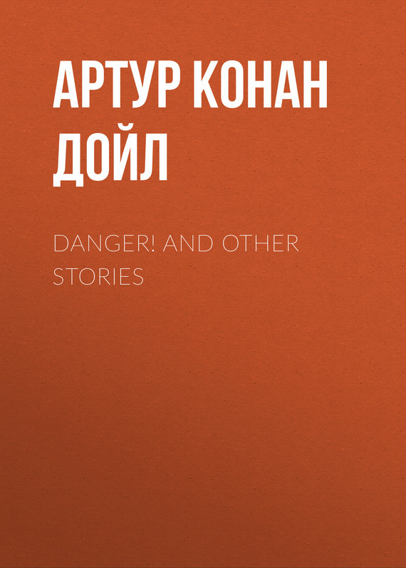 Артур Конан Дойл Danger! and Other Stories doyle a danger and other stories isbn 9785521071715