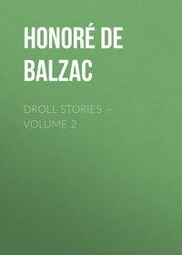 Оноре де Бальзак - Droll Stories — Volume 2
