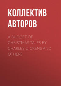Коллектив авторов - A Budget of Christmas Tales by Charles Dickens and Others