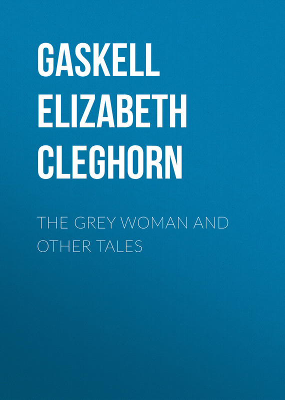 Элизабет Гаскелл The Grey Woman and other Tales anstey f the talking horse and other tales