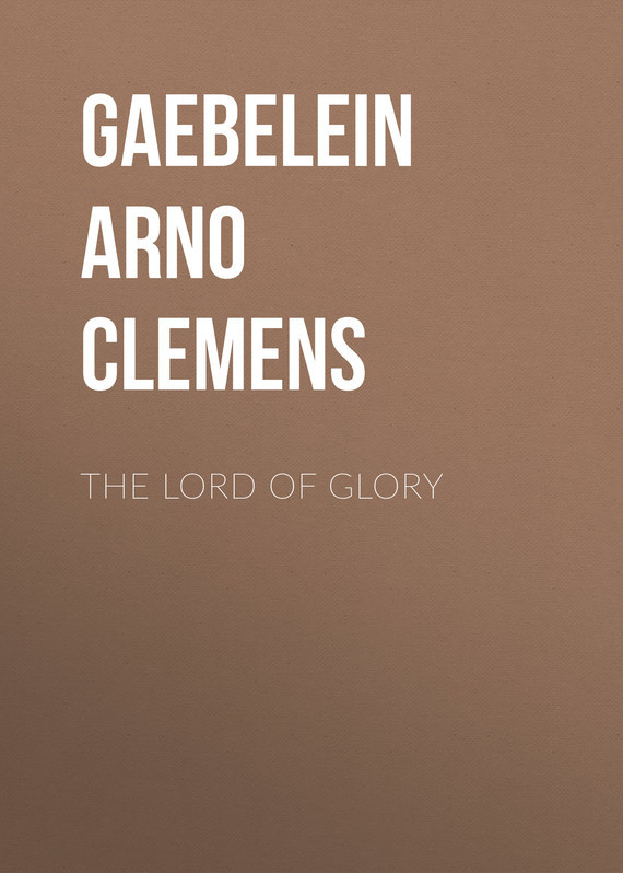 Gaebelein Arno Clemens The Lord of Glory