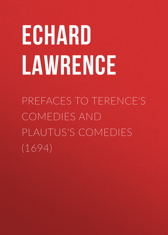 Echard Lawrence Prefaces to Terence's Comedies and Plautus's Comedies (1694) five plays – comedies