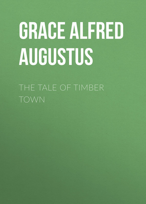 Grace Alfred Augustus The Tale of Timber Town measure of grace