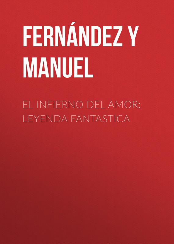 Fernández y González Manuel. El infierno del amor: leyenda fantastica