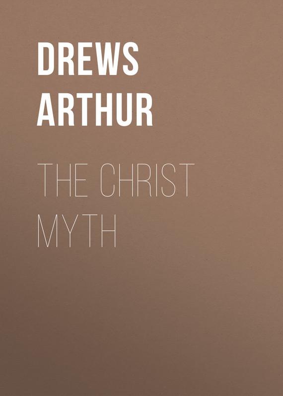 Drews Arthur The Christ Myth myth