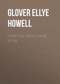 Glover Ellye Howell - How the Piano Came to Be