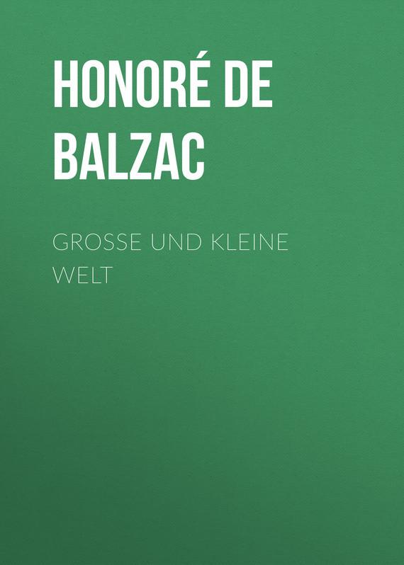 Оноре де Бальзак Große und kleine Welt kleine
