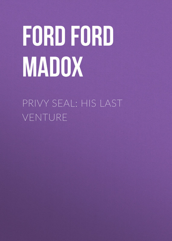 Форд Мэдокс Privy Seal: His Last Venture venture