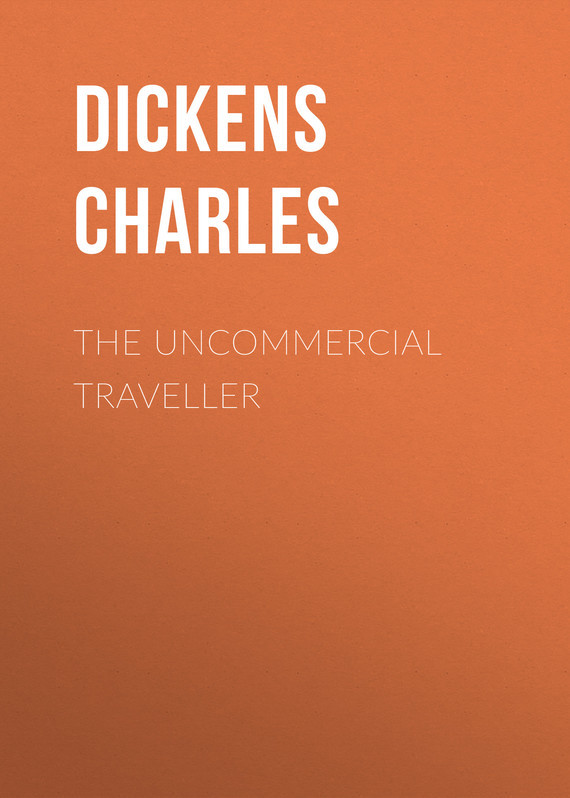 Чарльз Диккенс The Uncommercial Traveller the traveller