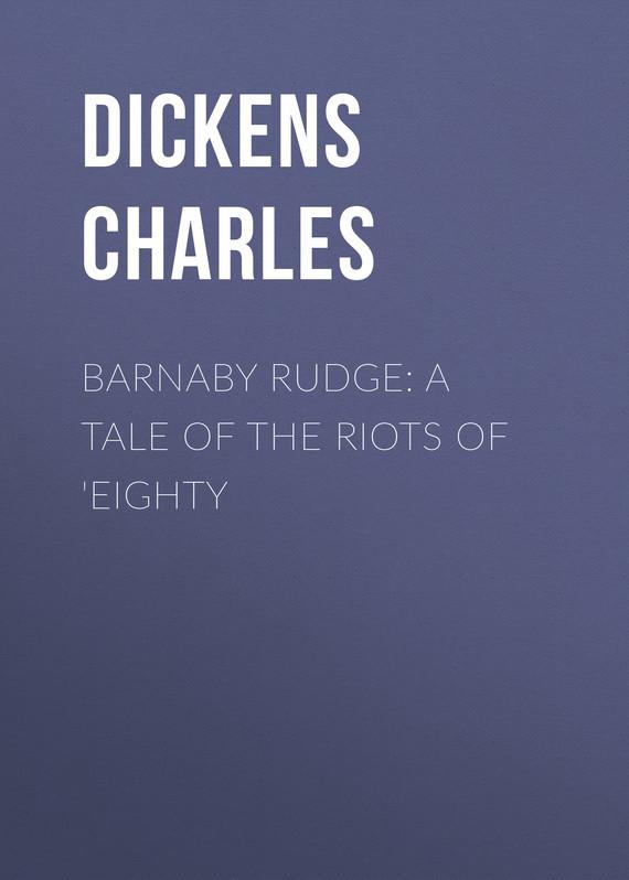 Чарльз Диккенс Barnaby Rudge: A Tale of the Riots of 'Eighty чарльз диккенс a christmas carol the original manuscript