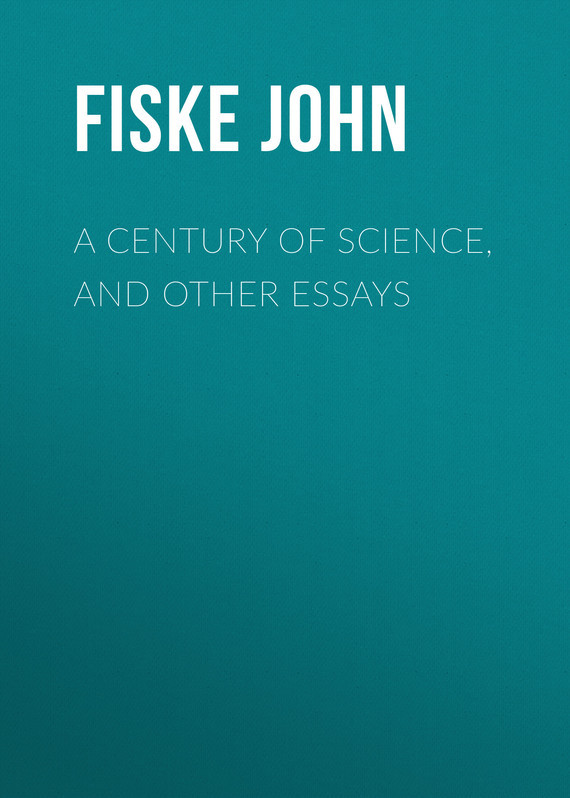 Fiske John A Century of Science, and Other Essays