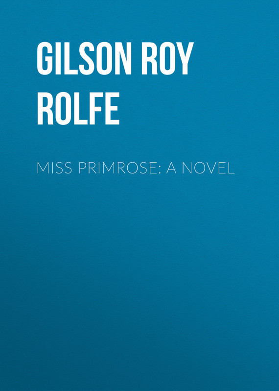 Gilson Roy Rolfe Miss Primrose: A Novel цена 2017