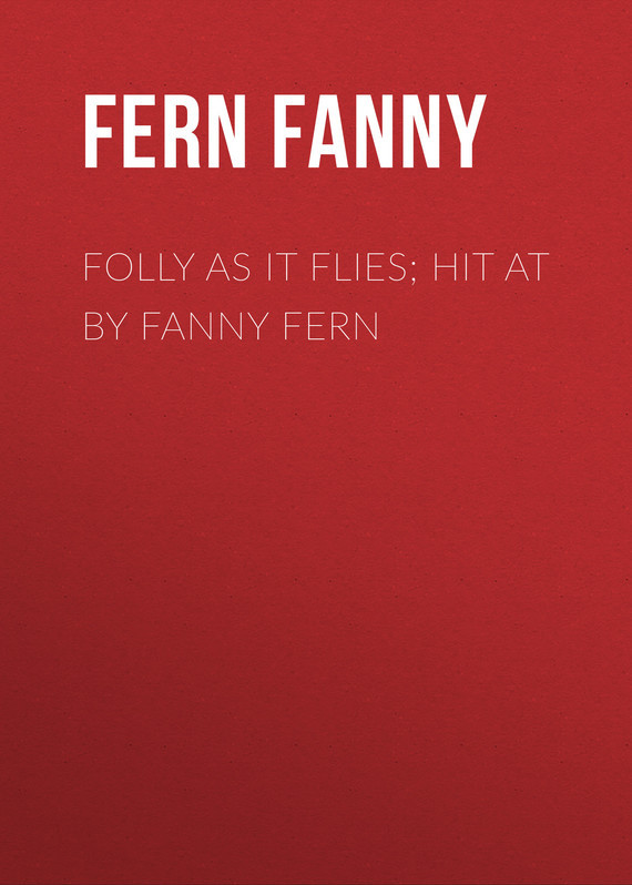 Folly as It Flies; Hit at by Fanny Fern