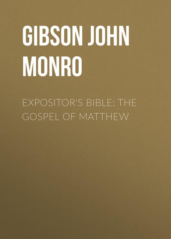 Gibson John Monro Expositor's Bible: The Gospel of Matthew matthew wald the history of matthew wald