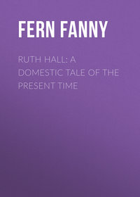 Fern Fanny - Ruth Hall: A Domestic Tale of the Present Time