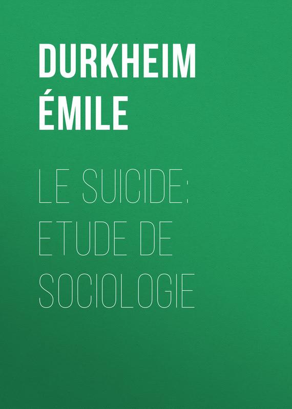 Durkheim Émile Le Suicide: Etude de Sociologie стул etude