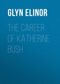 Glyn Elinor - The Career of Katherine Bush