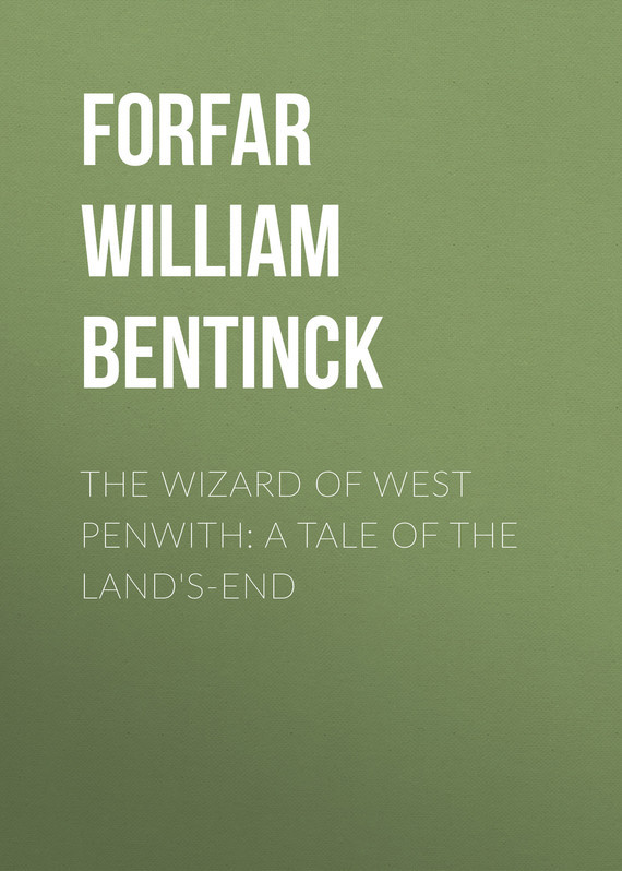 Forfar William Bentinck The Wizard of West Penwith: A Tale of the Land's-End the wizard