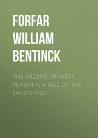 Forfar William Bentinck - The Wizard of West Penwith: A Tale of the Land's-End