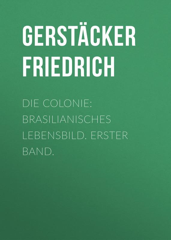 Gerstäcker Friedrich Die Colonie: Brasilianisches Lebensbild. Erster Band. цена