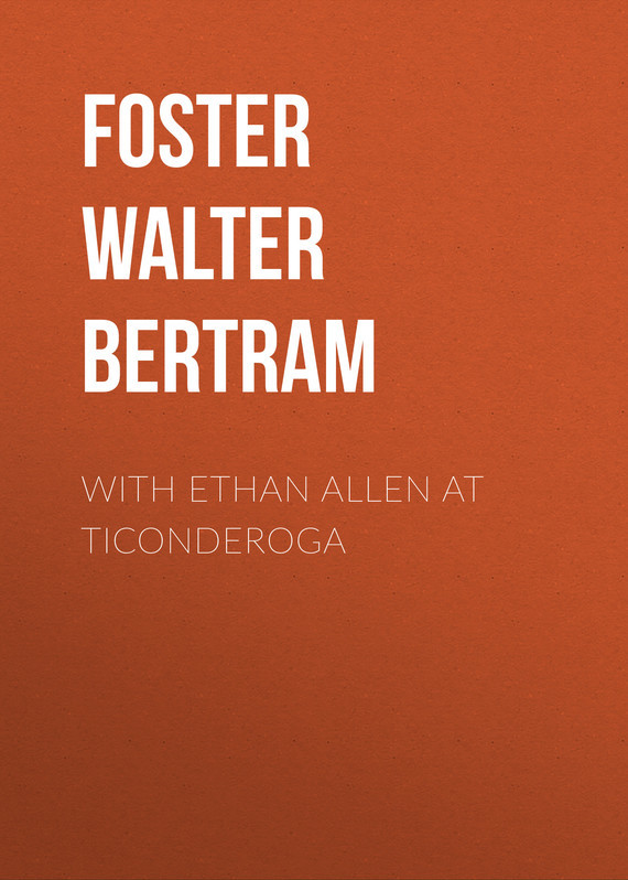 Foster Walter Bertram With Ethan Allen at Ticonderoga foster 7607032