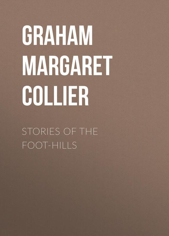 Graham Margaret Collier Stories of the Foot-hills тетрадь на пружине printio эрза скарлет fairy tail
