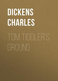 Чарльз Диккенс - Tom Tiddler's Ground