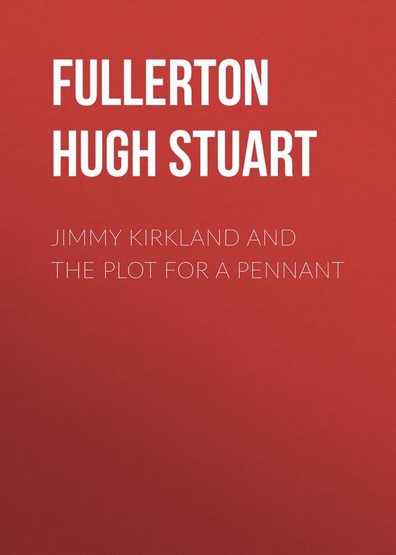Fullerton Hugh Stuart Jimmy Kirkland and the Plot for a Pennant kirkland signature kirkland calcium d3 600mg500