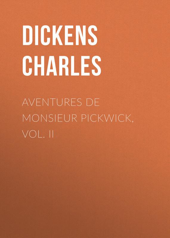 Чарльз Диккенс Aventures de Monsieur Pickwick, Vol. II dots vol ii