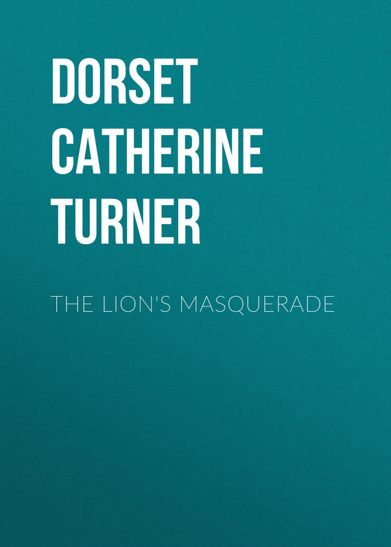 Dorset Catherine Ann Turner. The Lion's Masquerade
