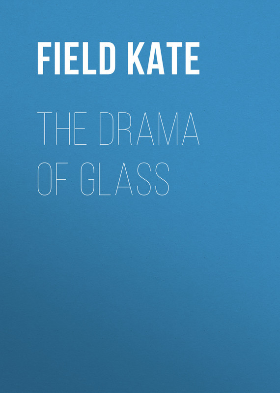 Field Kate The Drama of Glass