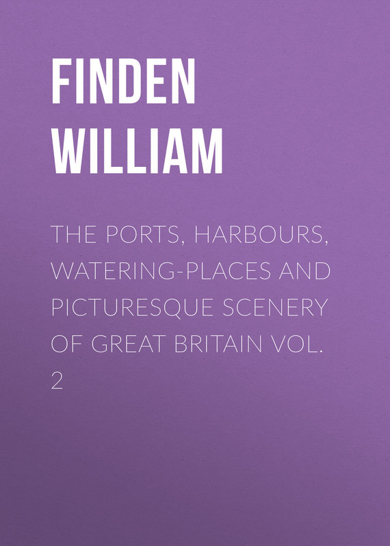 Finden William The Ports, Harbours, Watering-places and Picturesque Scenery of Great Britain Vol. 2 the pain and the great one go places