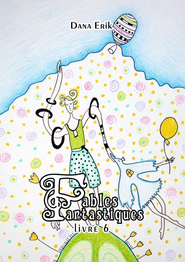 Dana Erik Fables Fantastiques. Livre 6 fables book 6
