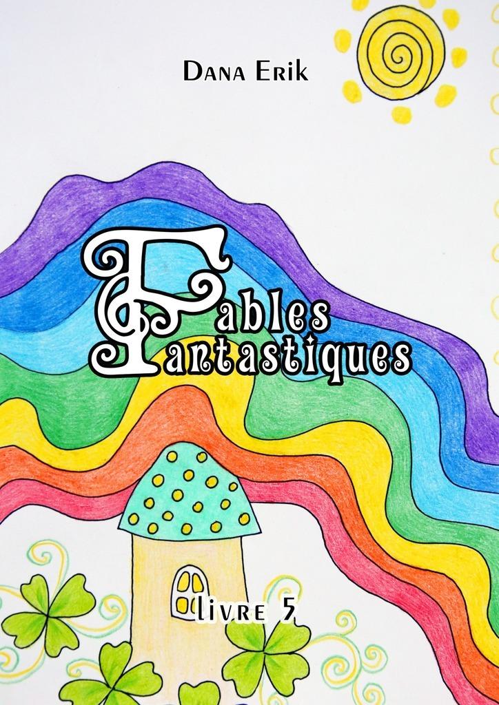 Dana Erik Fables Fantastiques. Livre5 fables volume 6 homelands
