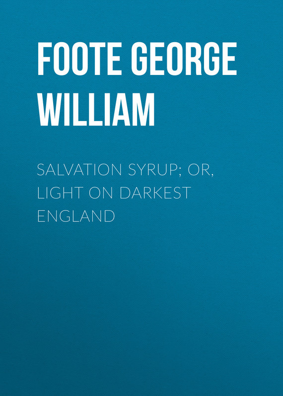 Foote George William Salvation Syrup; Or, Light On Darkest England darkest secret
