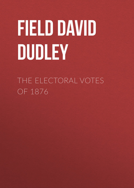 Field David Dudley The Electoral Votes of 1876 strengthening electoral integrity