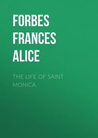 - The Life of Saint Monica